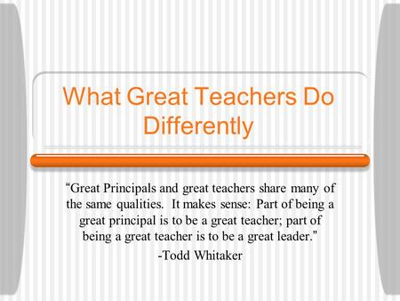 "What Great Teachers Do Differently ""Great Principals and great teachers share many of the same qualities. It makes sense: Part of being a great principal."