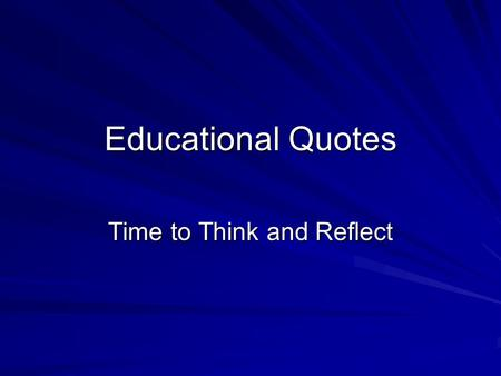 Educational Quotes Time to Think and Reflect. Good schools, like good societies and good families, celebrate and cherish diversity. -- Deborah Meier.