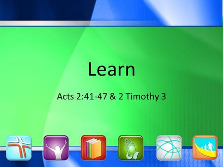 Learn Acts 2:41-47 & 2 Timothy 3. One Purpose… Glorify God, Pursue People Learn.