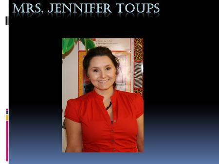 Mrs. Jennifer toup's class of 2009-2010 Why I chose mrs.jennifer I chose Mrs. Jennifer Toups because she taught me well last year and she was a great.