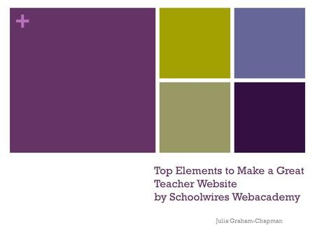 + Top Elements to Make a Great Teacher Website by Schoolwires Webacademy Julia Graham-Chapman.