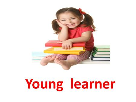 Young learner. Teaching English to young learners is often challenging because: They have short attention span They have less patience to memorize new.