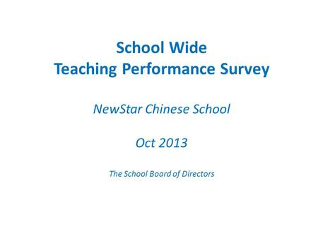 School Wide Teaching Performance Survey NewStar Chinese School Oct 2013 The School Board of Directors.