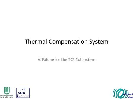Thermal Compensation System V. Fafone for the TCS Subsystem.