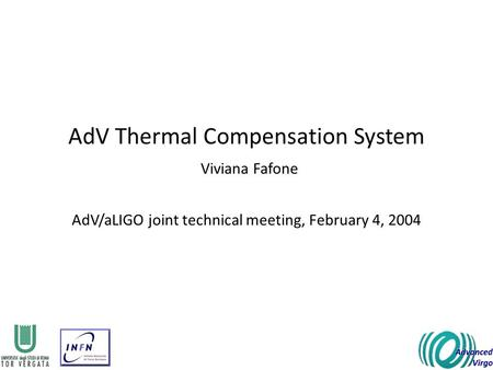 AdV Thermal Compensation System Viviana Fafone AdV/aLIGO joint technical meeting, February 4, 2004.