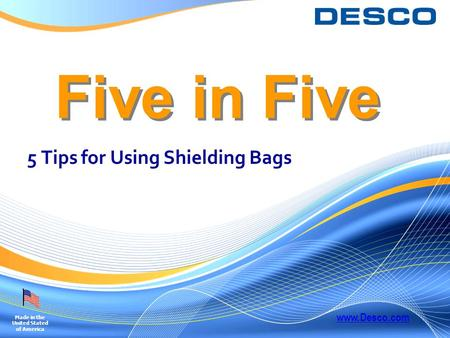 Five in Five 5 Tips for Using Shielding Bags Made in the United Stated of America www.Desco.com.