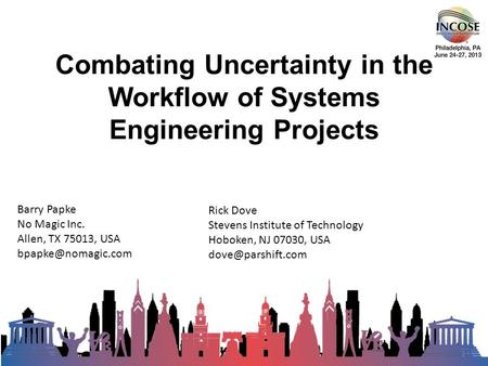 Combating Uncertainty in the Workflow of Systems Engineering Projects Barry Papke No Magic Inc. Allen, TX 75013, USA Rick Dove Stevens.