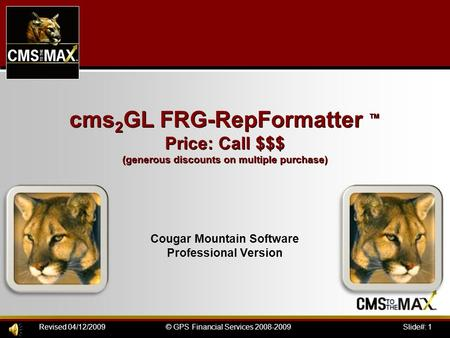 Slide#: 1© GPS Financial Services 2008-2009Revised 04/12/2009 cms 2 GL FRG-RepFormatter ™ Price: Call $$$ (generous discounts on multiple purchase) Cougar.