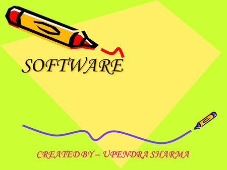 SOFTWARE CREATED BY – UPENDRA SHARMA. SOFTWARE software is a set of programs. A sequence of instructions related to the effected information of a computer.