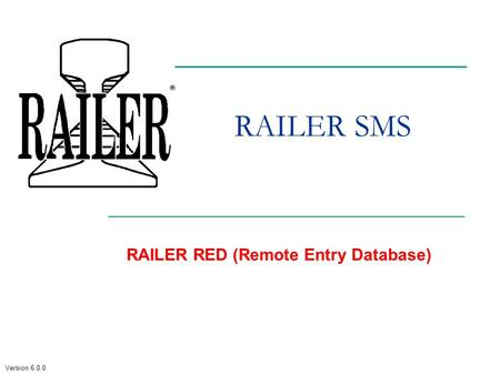 Version 6.0.0 RAILER SMS RAILER RED (Remote Entry Database)