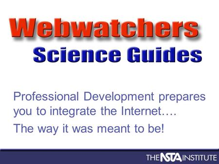 Professional Development prepares you to integrate the Internet…. The way it was meant to be!