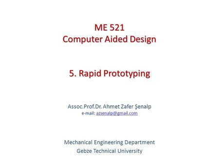 5. Rapid Prototyping   Assoc.Prof.Dr. Ahmet Zafer Şenalp   Mechanical Engineering Department Gebze Technical.