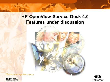 HP OpenView Service Desk 4.0 Features under discussion Please read speaker notes.