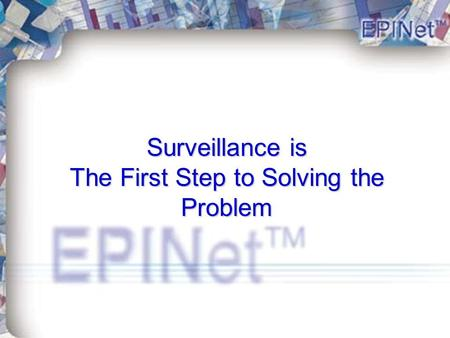 Surveillance is The First Step to Solving the Problem.