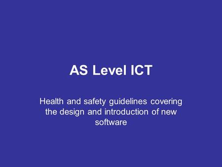 AS Level ICT Health and safety guidelines covering the design and introduction of new software.