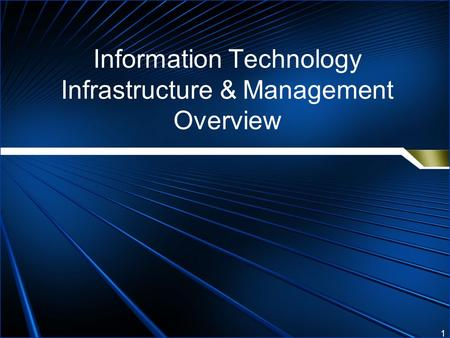 1 Information Technology Infrastructure & Management Overview.