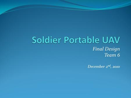 Final Design Team 6 December 2 nd, 2010. UAV Team Specializations David Neira – Power & Propulsion Josiah Shearon – Materials Selection & Fabrication.