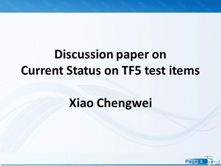 1 Discussion paper on Current Status on TF5 test items Xiao Chengwei.