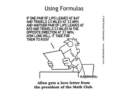 Using Formulas. Goal: 1.Plugging numbers into formulas. We use formulas to calculate values. 2.Use the formula d = rt to solve for different values.