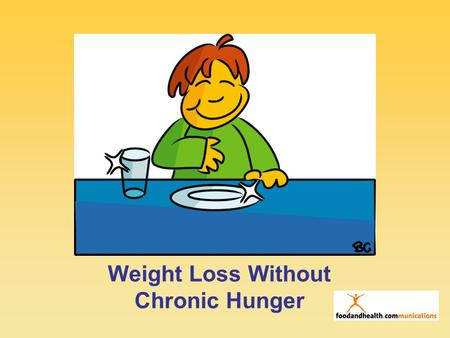 "1 Weight Loss Without Chronic Hunger. 2 The Right ""Diet"" Strategies Will: Allow you to lose weight slowly Allow you to keep it off long term Improve your."