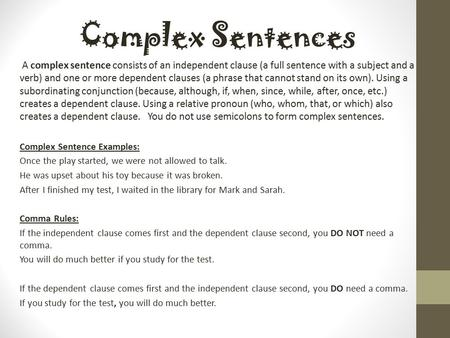 A complex sentence consists of an independent clause (a full sentence with a subject and a verb) and one or more dependent clauses (a phrase that cannot.