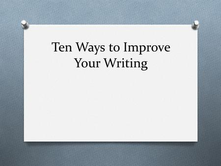 Ten Ways to Improve Your Writing. 10. Use Dense Words A dense word crowds a lot of meaning into a small space.