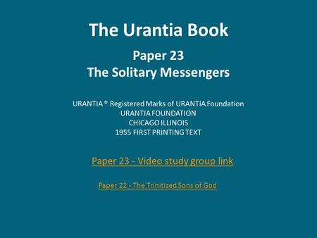 The Urantia Book Paper 23 The Solitary Messengers Paper 22 - The Trinitized Sons of God Paper 23 - Video study group link.
