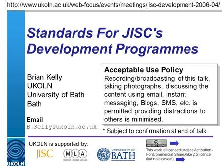A centre of expertise in digital information managementwww.ukoln.ac.uk Standards For JISC's Development Programmes Brian Kelly UKOLN University of Bath.
