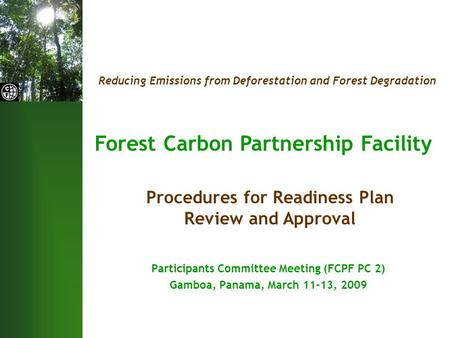 Reducing Emissions from Deforestation and Forest Degradation Forest Carbon Partnership Facility Participants Committee Meeting (FCPF PC 2) Gamboa, Panama,