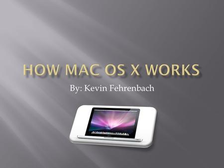 By: Kevin Fehrenbach. MACPC  Faster Operating system  Less compatible with many types of software  More expensive  Can run any form form of windows.
