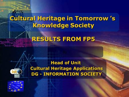IST programme Cultural Heritage in Tomorrow 's Knowledge Society RESULTS FROM FP5 Cultural Heritage in Tomorrow 's Knowledge Society RESULTS FROM FP5 Rr.