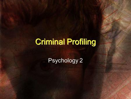 "Criminal Profiling Psychology 2. History of Profiling First seriously used in 1888 on ""Jack the Ripper"" case (London) 5 prostitutes murdered in one month;"