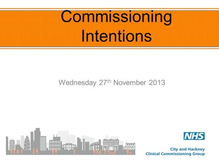 Commissioning Intentions Wednesday 27 th November 2013.