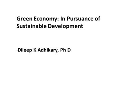 Green Economy: In Pursuance of Sustainable Development - Dileep K Adhikary, Ph D.
