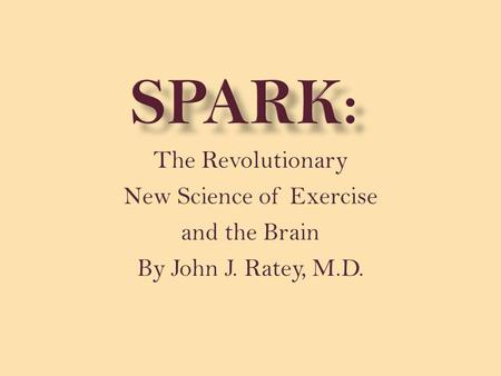 The Revolutionary New Science of Exercise and the Brain By John J. Ratey, M.D.