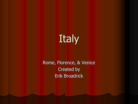 Italy Rome, Florence, & Venice Created by Erik Broadrick.