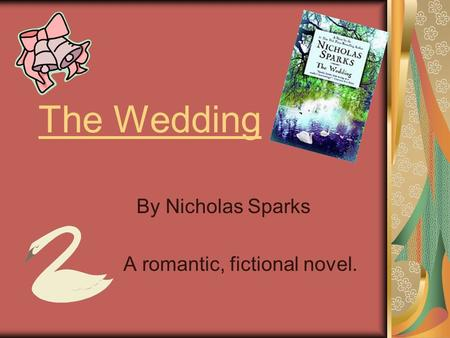 The Wedding By Nicholas Sparks A romantic, fictional novel.