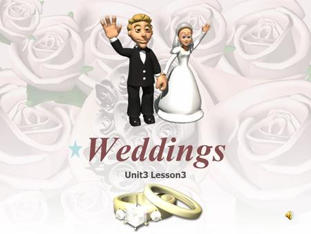 Unit3 Lesson3 Weddings Objectives 1. Understand the words related to weddings. 2. Find out the key information related to the weddings in Indonesia and.