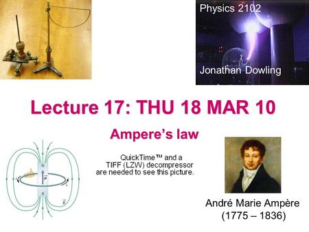 Lecture 17: THU 18 MAR 10 Ampere's law Physics 2102 Jonathan Dowling André Marie Ampère (1775 – 1836)