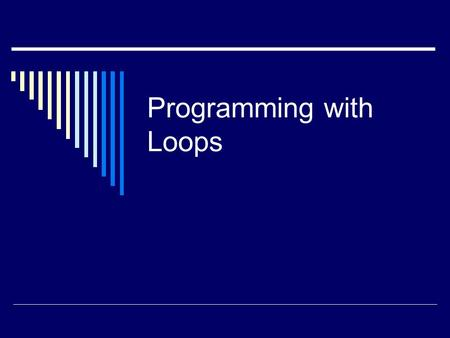 Programming with Loops. When to Use a Loop  Whenever you have a repeated set of actions, you should consider using a loop.  For example, if you have.