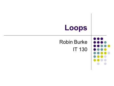 Loops Robin Burke IT 130. Outline Announcement: Homework #6 Conditionals (review) Iteration while loop while with counter for loops.