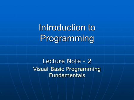 Introduction to Programming Lecture Note - 2 Visual Basic Programming Fundamentals.
