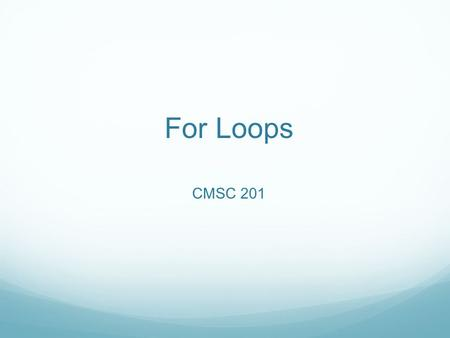 For Loops CMSC 201. Overview Today we will learn about: For loops.