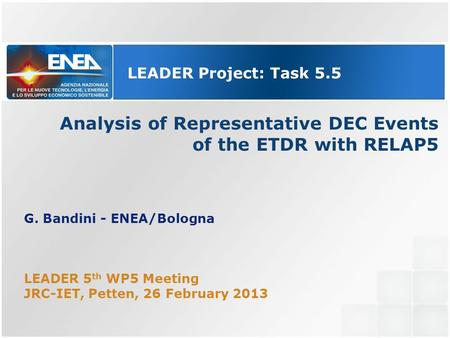 Analysis of Representative DEC Events of the ETDR with RELAP5 LEADER Project: Task 5.5 G. Bandini - ENEA/Bologna LEADER 5 th WP5 Meeting JRC-IET, Petten,