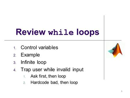 Review while loops Control variables Example Infinite loop