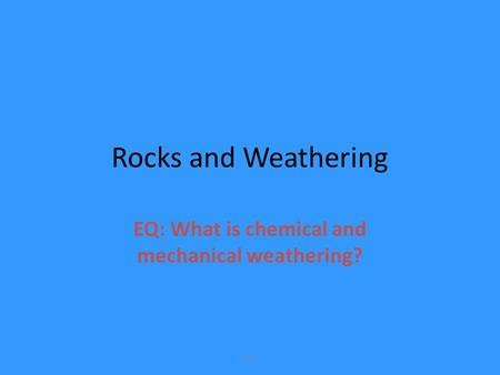 G2-1 Rocks and Weathering EQ: What is chemical and mechanical weathering?