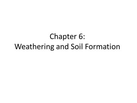Chapter 6: Weathering and Soil Formation. The breaking down of rock and other substances at Earth's surface is ___.