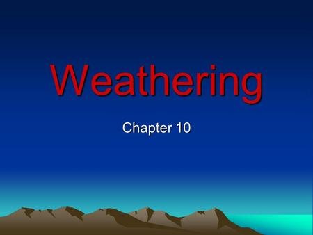 Weathering Chapter 10. Essential Questions What causes mechanical weathering? What causes chemical weathering? What factors determine how fast weathering.