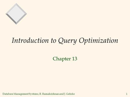 Database Management Systems, R. Ramakrishnan and J. Gehrke1 Introduction to Query Optimization Chapter 13.