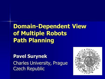 Domain-Dependent View of Multiple Robots Path Planning Pavel Surynek Charles University, Prague Czech Republic.